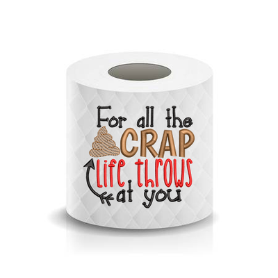 For all the Crap life throws at you Toilet Paper Funny Saying Machine Embroidery Design sketchy