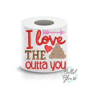 I Love the Shit out of you Valentines Day Toilet Paper Funny Saying Machine Embroidery Design sketchy