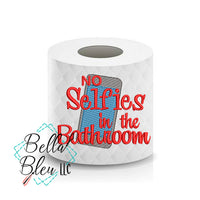 No Selfies in the Bathroom Toilet Paper Funny Saying Machine Embroidery Design sketchy
