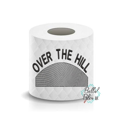 Over the Hill birthday Toilet Paper Funny Saying Machine Embroidery Design sketchy