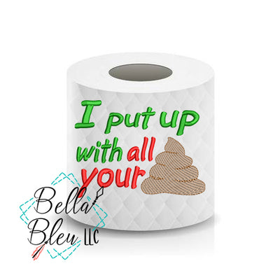 I put up with your Crap poop Toilet Paper Funny Saying Machine Embroidery Design sketchy