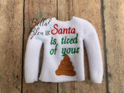 Santa tired of your poop ITH Elf Shirt