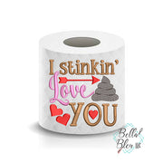 I stinkin love you Valentines Day Toilet Paper Funny Saying Machine Embroidery Design sketchy