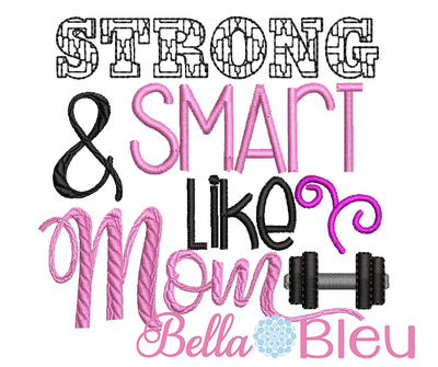 Strong & Smart like Mom Mother Machine Embroidery design 4x4
