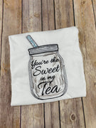 You're the Sweet in my Tea tee Shirt