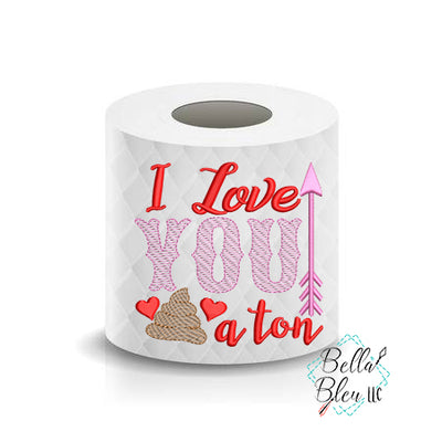 I Love you a Shit Ton Valentines Day Toilet Paper Funny Saying Machine Embroidery Design sketchy