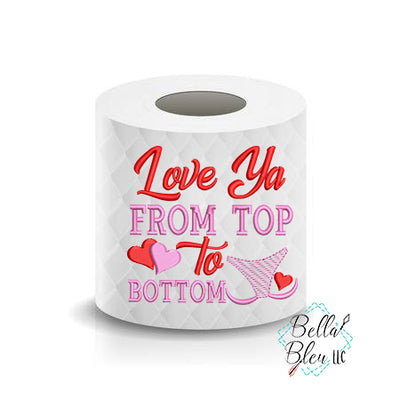 I love you from top to bottom Valentines Day Toilet Paper Funny Saying Machine Embroidery Design sketchy