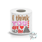 I think you are the shit Valentines Day Toilet Paper Funny Saying Machine Embroidery Design sketchy