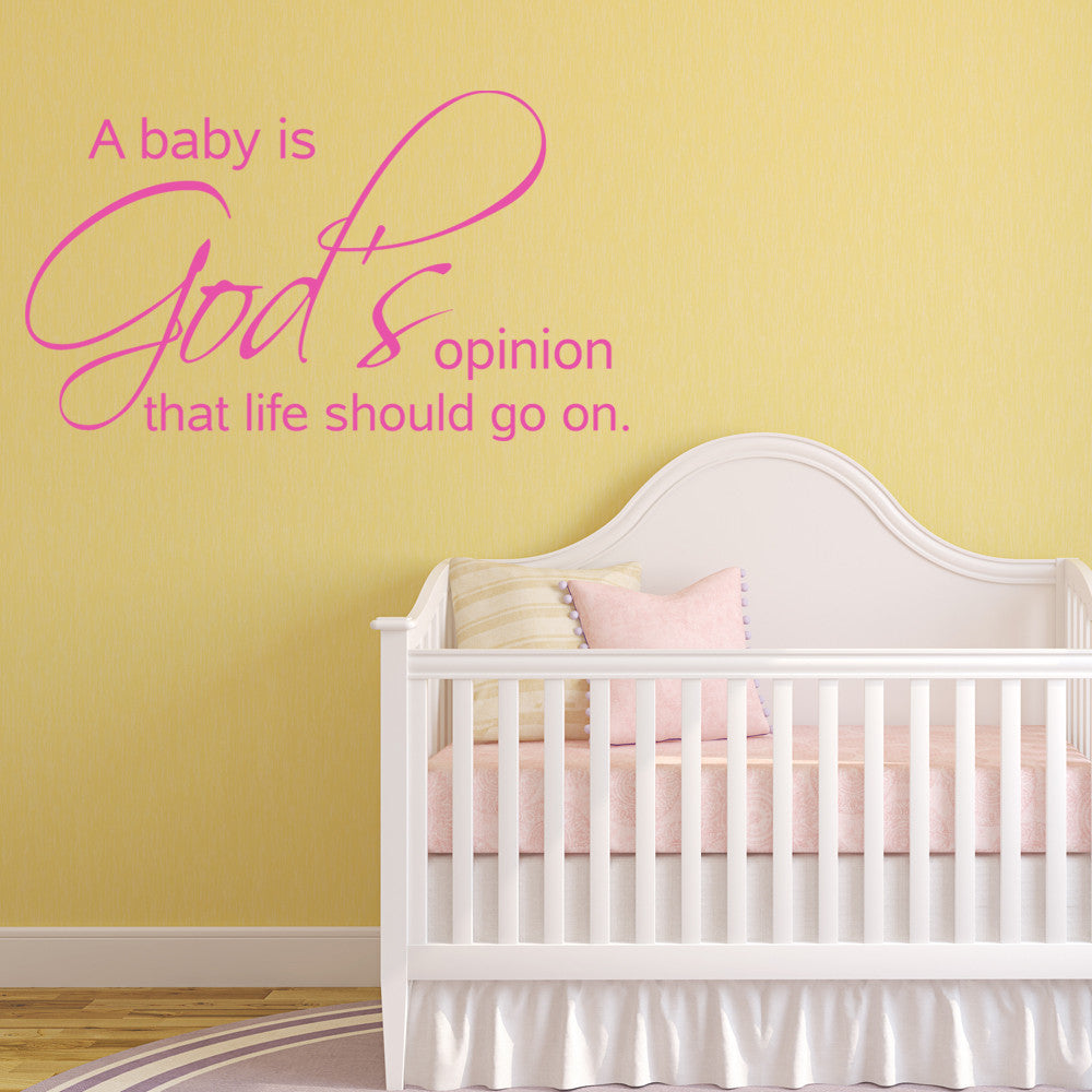 a baby is god s opinion that life should go on nursery baby room a baby is god s opinion that life should go on nursery baby room wall decal quote