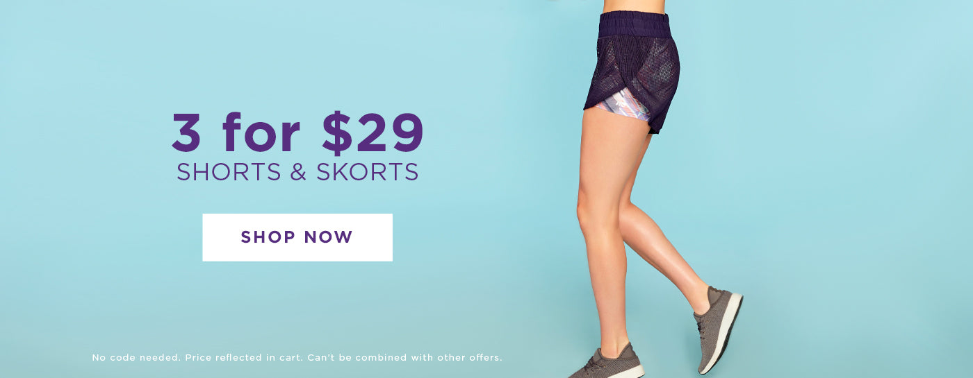 SHOP NOW - 3 for $29 Select Shorts & Skorts! No Code Needed.