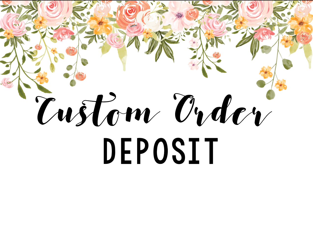 Custom Order Deposit // PURCHASE THIS LISTING IF YOU'D LIKE TO DESIGN SOMETHING OF YOUR OWN