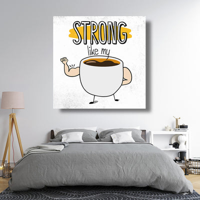 Strong Coffee Canvas Wall Art - Artiful Coffee Art Collection