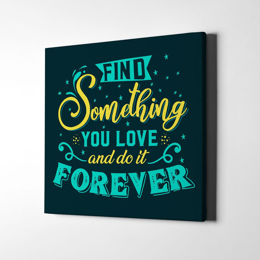 Find Something You Love Canvas Art by Artiful - The Good Art Store