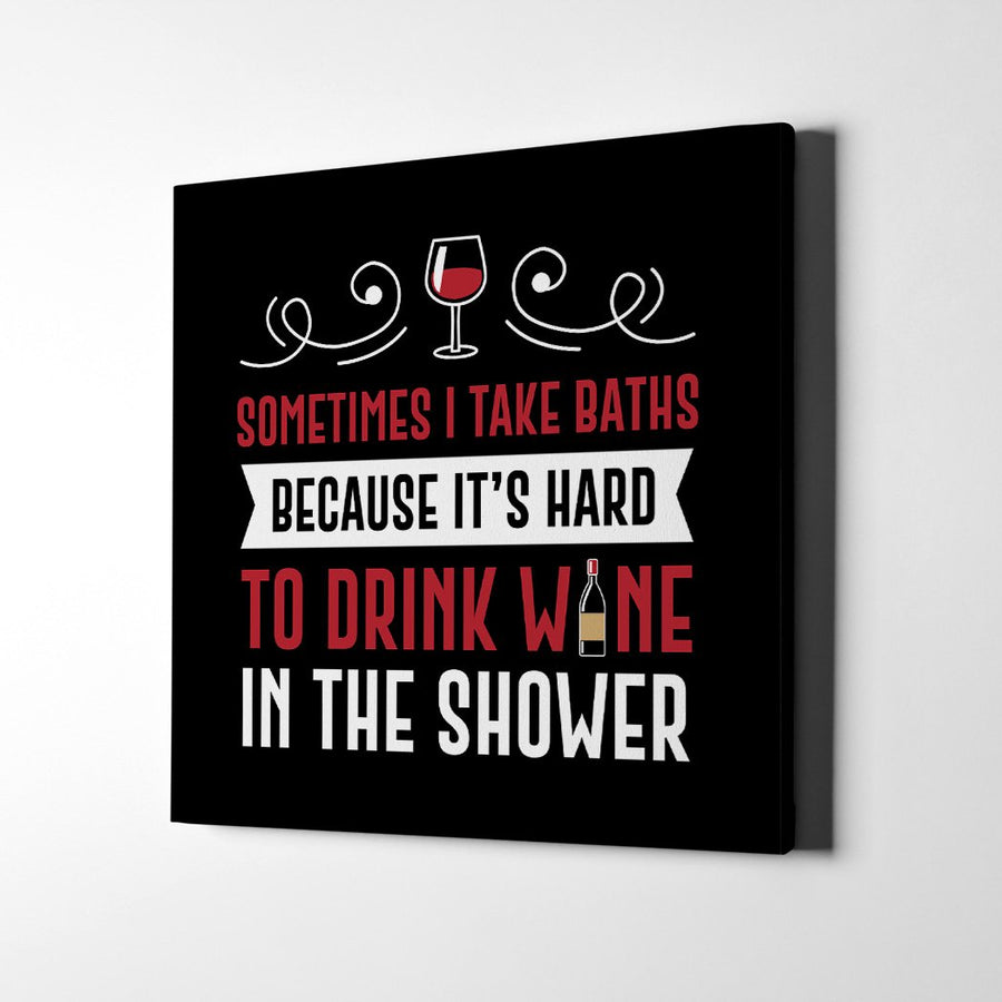 It's hard to drink wine in the shower Canvas Art - Artiful Funny Wine Art Collection