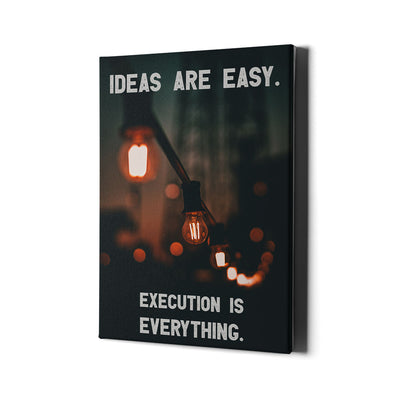 Artiful Ideas are Easy. Execution is Everything. Canvas Wall art.