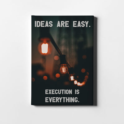 Artiful Ideas are Easy. Execution is Everything. Canvas art.