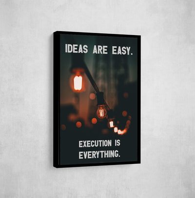 Artiful Ideas are Easy. Execution is Everything. Wall art.