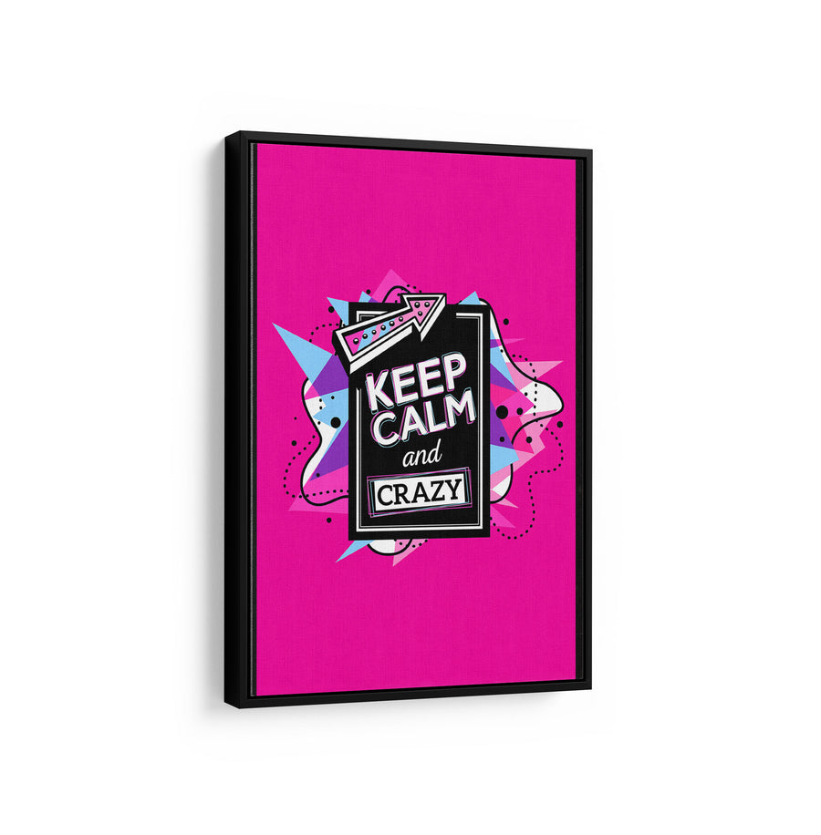 Artiful Keep Calm and Crazy motivational Canvas art