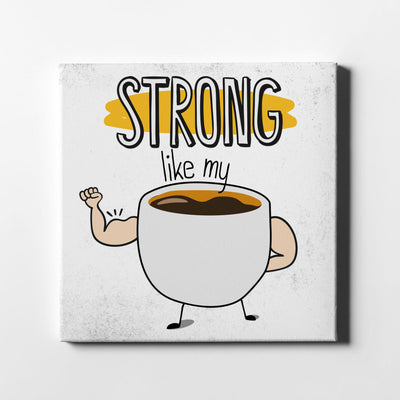 Strong Coffee Canvas Art - Artiful Art Collection