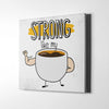 Strong Coffee Canvas Wall Art - Artiful Art Collection