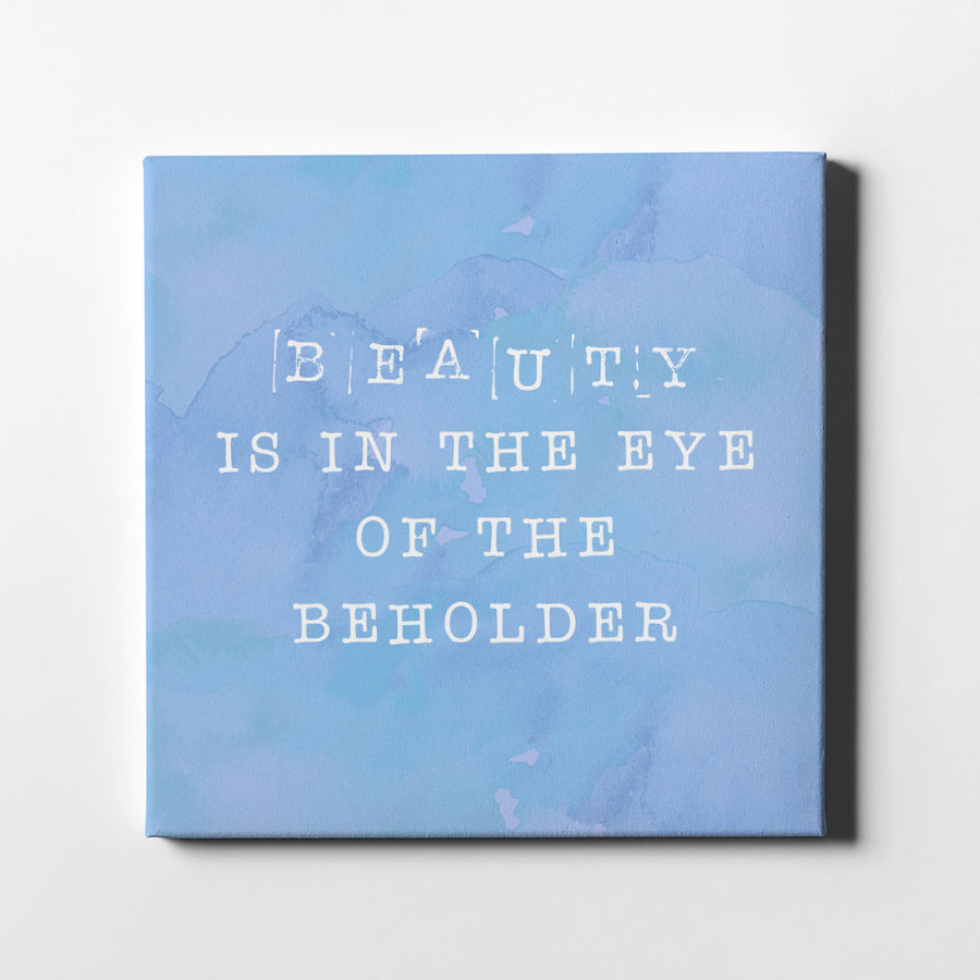 Beauty is in the eye of the beholder Quote Canvas Art - Artiful