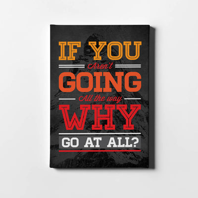 Artiful If you aren't going all the way, Why go at all? Canvas art
