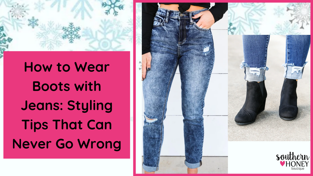 How to Wear Boots with Jeans: Styling Tips That Can Never Go Wrong