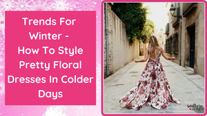Trends For Winter - How To Style Pretty Floral Dresses In Colder Days
