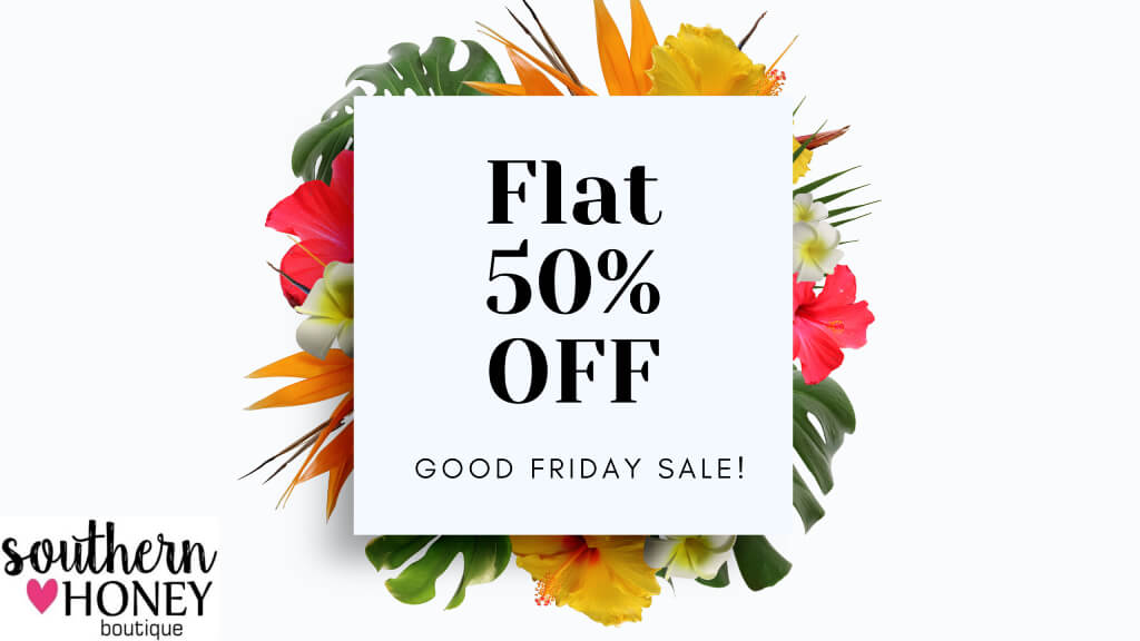 Shop the Good Friday SALE! Flat 50% OFF