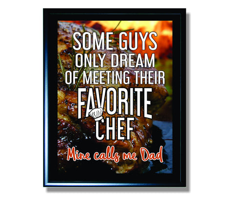 Some Guys Only Dream of Meeting Their Favorite Chef Mine Calls Me Dad Sign