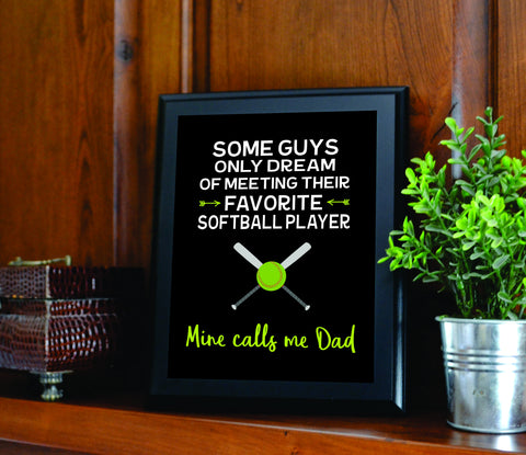 Some Guys Only Dream of Meeting Their Favorite Softball Player Mine Calls Me Dad Sign
