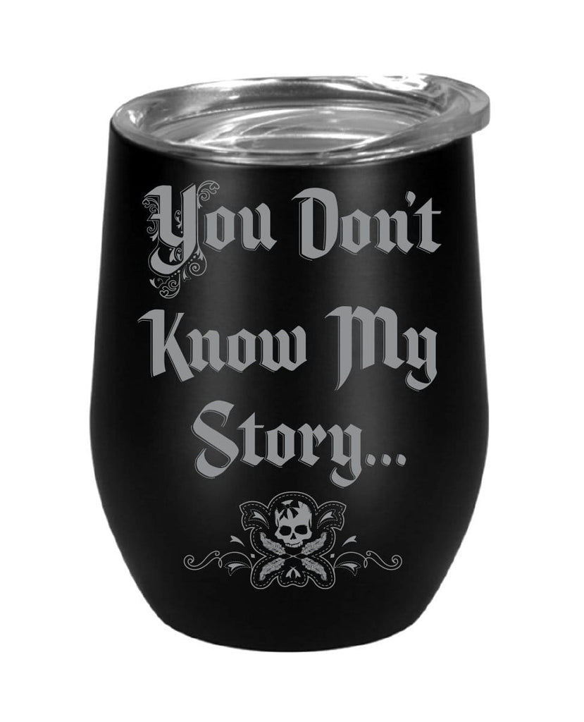 You Dont Know My Story Stainless 10oz Tumbler