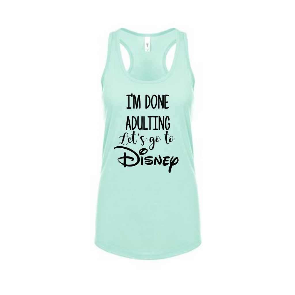 Disney Shirt - I'm Done Adulting - Disney Vacation shirt