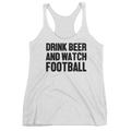 Drink Beer And Watch Football | Ladies Triblend Racerback Tank