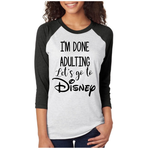 I'm done adulting, let's go to Disney // Disney Raglan // Disney Shirts for women