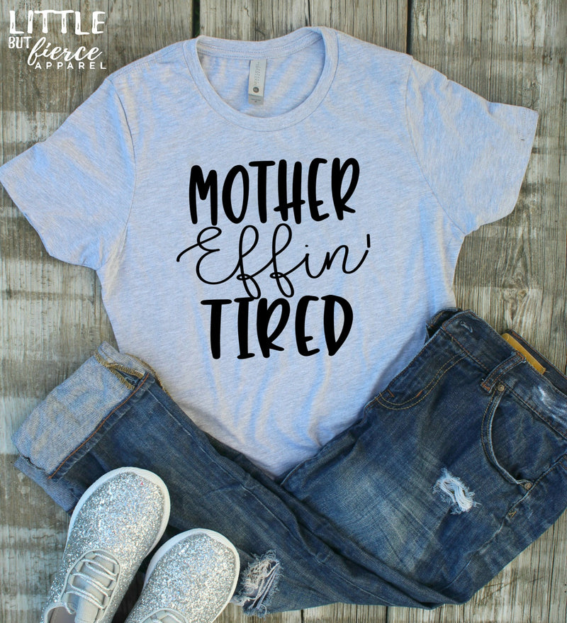 Mother Effin Tired |  Crew Neck TShirt