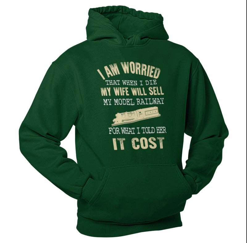 I am worried that when i die my wife will sell my model train set for what I told her it cost, Train Humour Hoodie