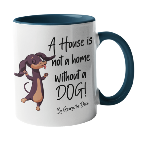 A House is not a home, without a Dog Mug