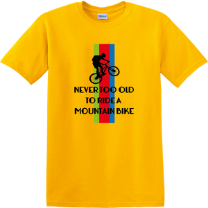 CY012 Never Too Old to Ride A Mountain Bike T-Shirt,