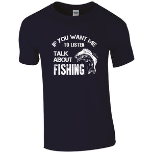 If you want me to listen, talk about fishing, Fishing Humour T-shirt