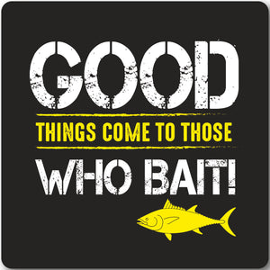 Good things come to those who Bait, Fishing coaster