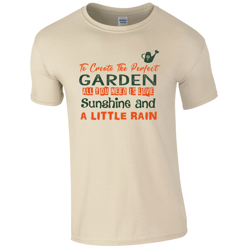 To Create the perfect garden, Gardening Humour T-shirt