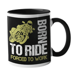 Born to Ride, Forced to workMotorbike Mug