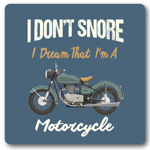 I don't snore, I dream I am a  Motorcycle Coaster