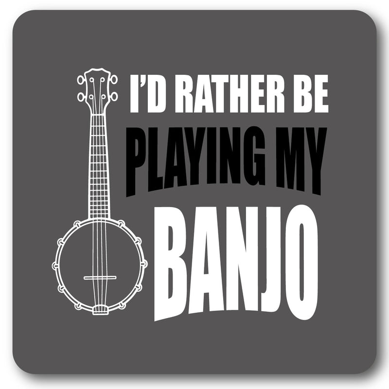 I'd rather be playing my banjo Music coaster