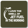 I love the smell of jet fuel in the morning Metal Wall Sign