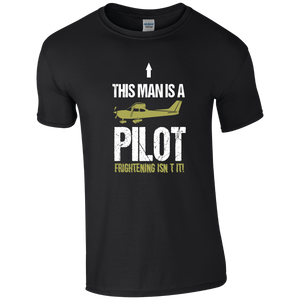 This Man's a Pilot, Frightening Isn't it! Pilot Humour T-shirt