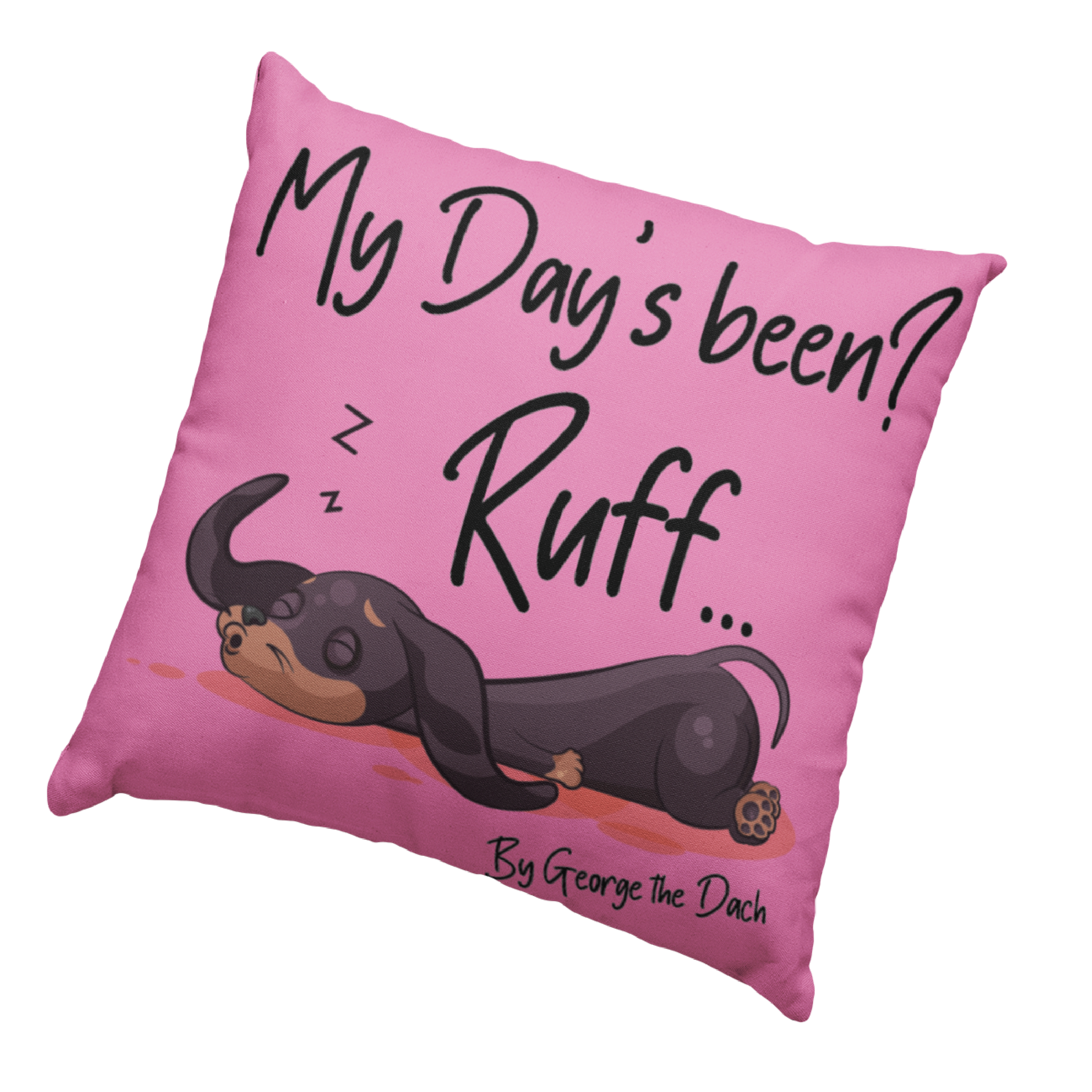 My days been RUFF! Dog Cushion