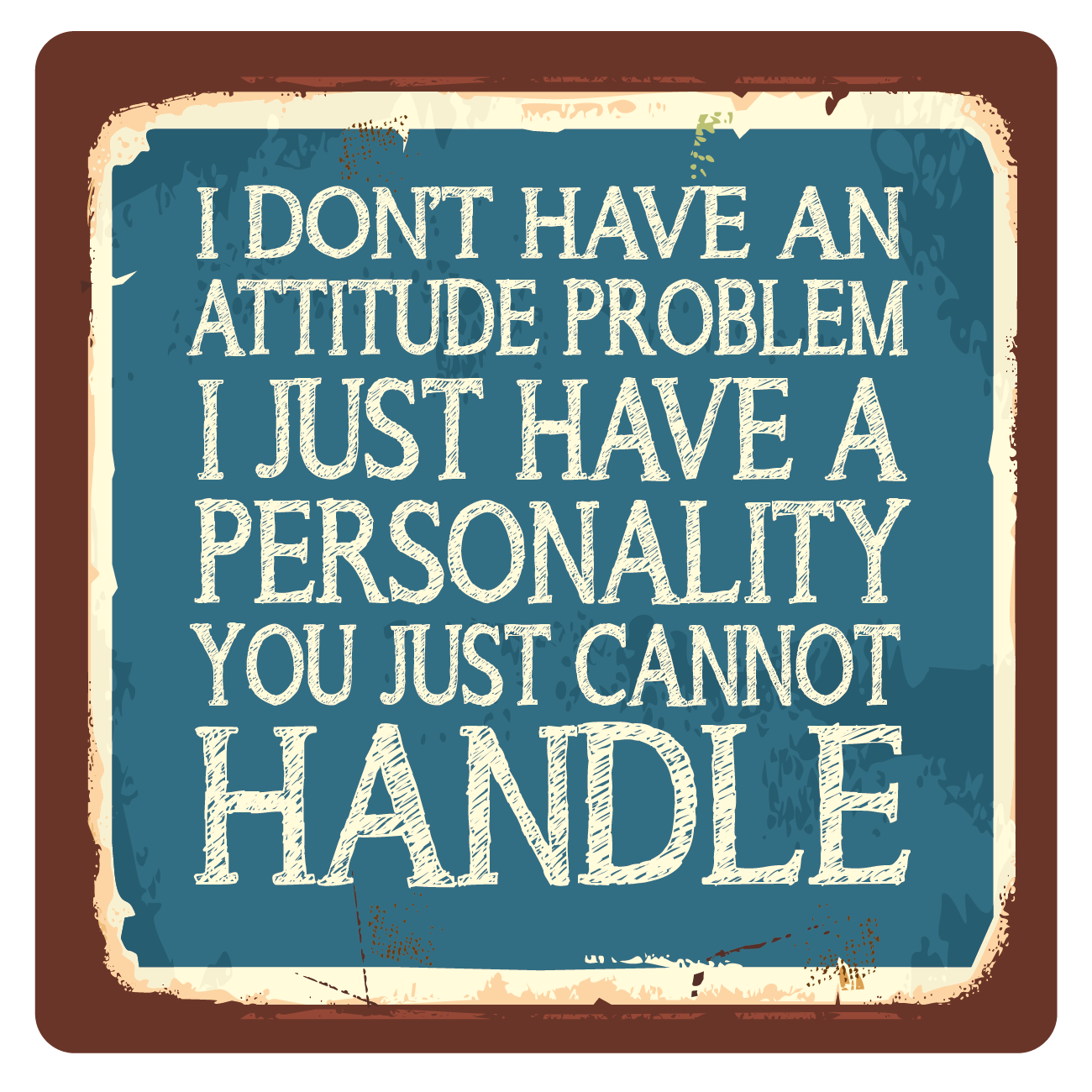 I don't have an attitude problem, Metal Wall Sign