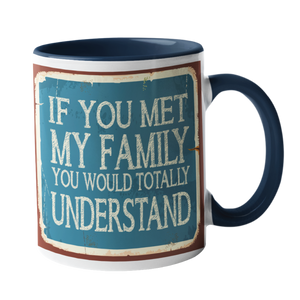 If you met my family, you would understand Humour Mug